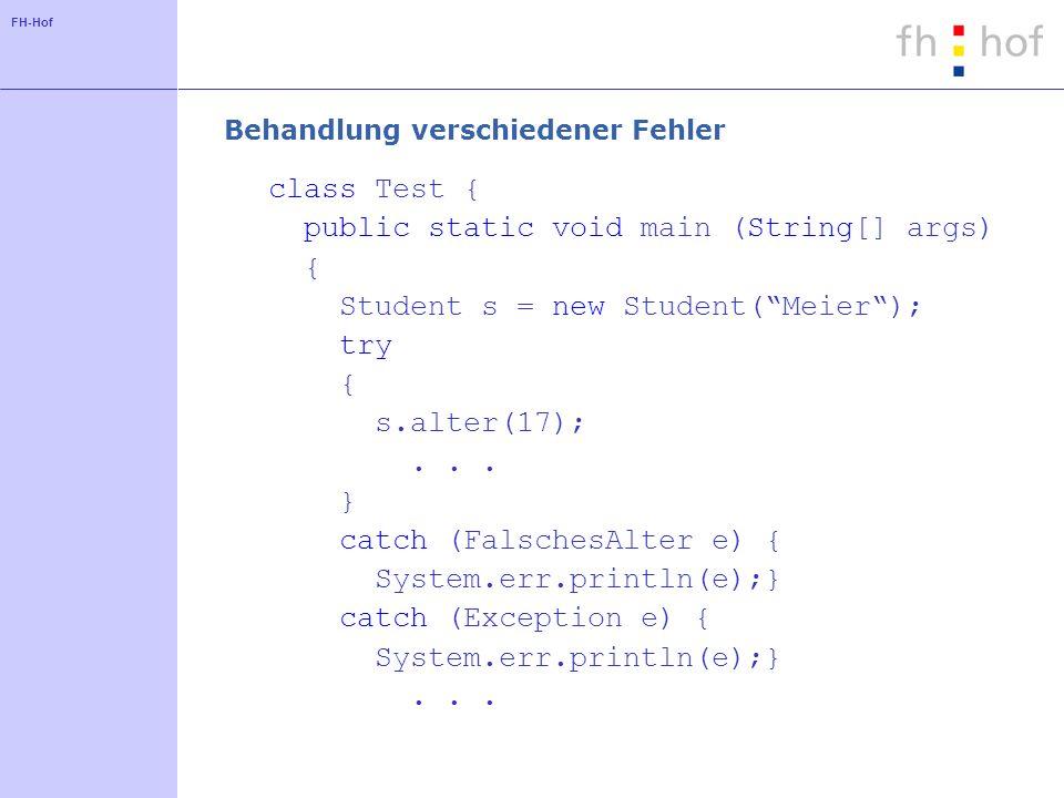 FH-Hof Behandlung verschiedener Fehler class Test { public static void main (String[] args) { Student s = new Student(Meier); try { s.alter(17);... }