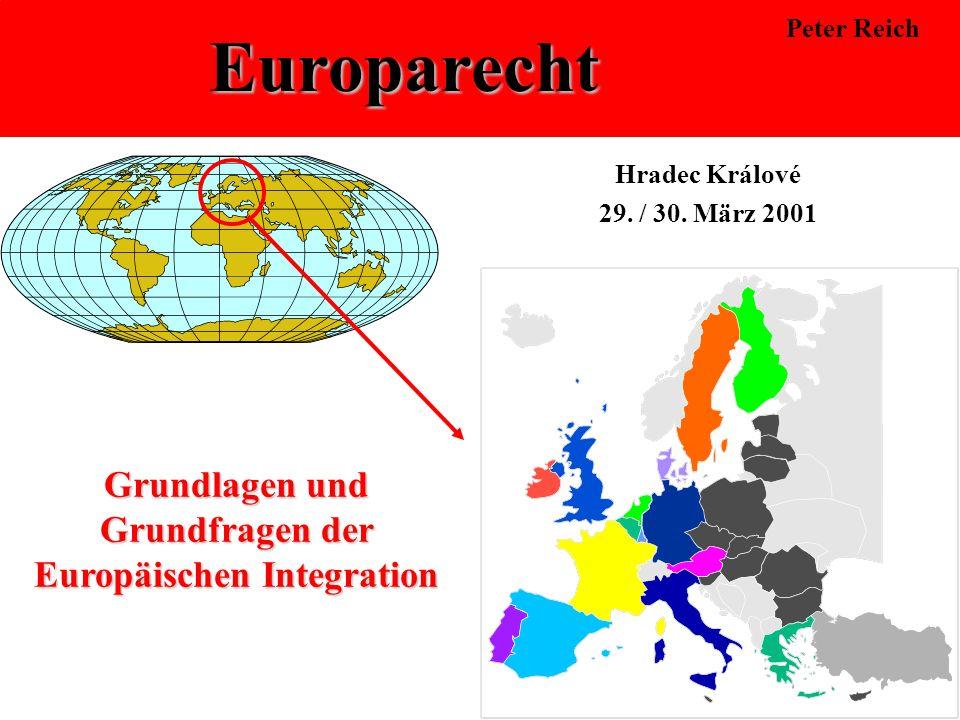 Peter Reich Europarecht Hradec Králové 29. / 30. März 2001 Grundlagen und Grundfragen der Europäischen Integration