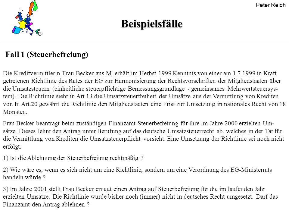 Peter ReichBeispielsfälle Fall 1 (Steuerbefreiung) Die Kreditvermittlerin Frau Becker aus M. erhält im Herbst 1999 Kenntnis von einer am 1.7.1999 in K