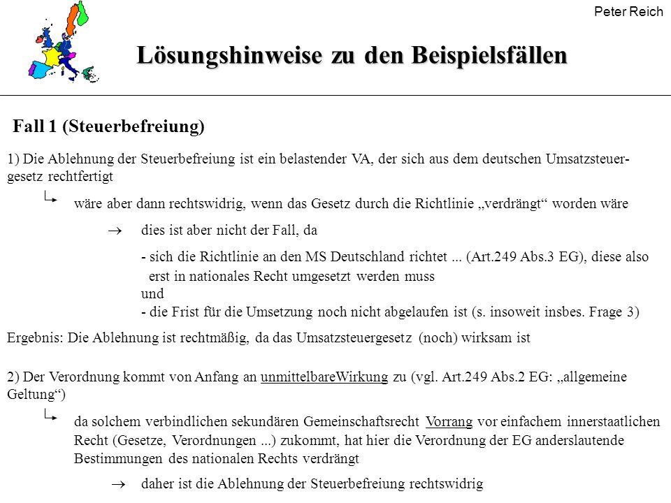 Peter ReichLösungshinweise zu den Beispielsfällen 1) Die Ablehnung der Steuerbefreiung ist ein belastender VA, der sich aus dem deutschen Umsatzsteuer
