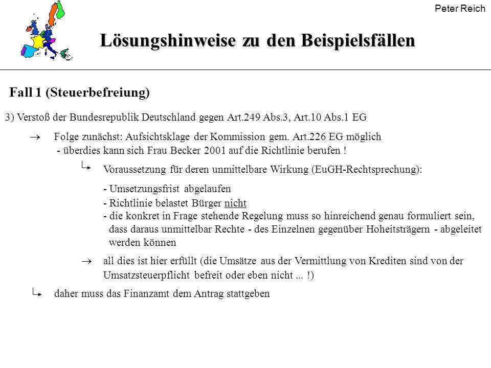 Peter Reich Lösungshinweise zu den Beispielsfällen 3) Verstoß der Bundesrepublik Deutschland gegen Art.249 Abs.3, Art.10 Abs.1 EG Folge zunächst: Aufs