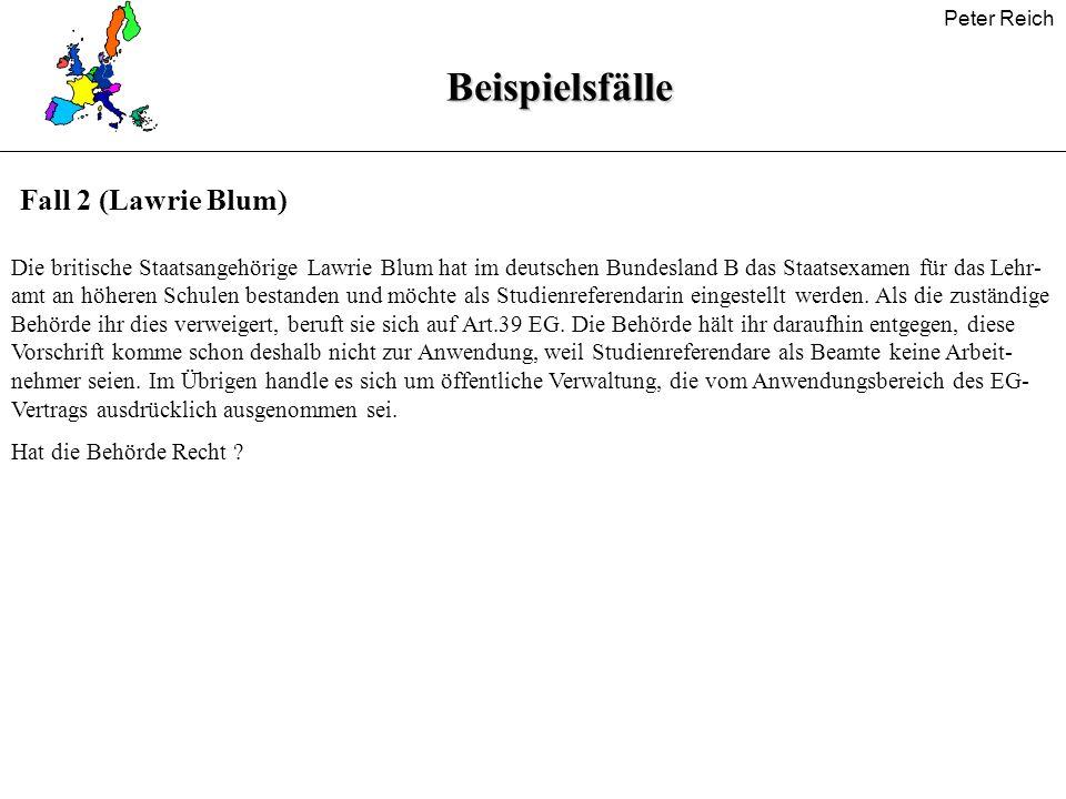 Peter ReichBeispielsfälle Fall 2 (Lawrie Blum) Die britische Staatsangehörige Lawrie Blum hat im deutschen Bundesland B das Staatsexamen für das Lehr-