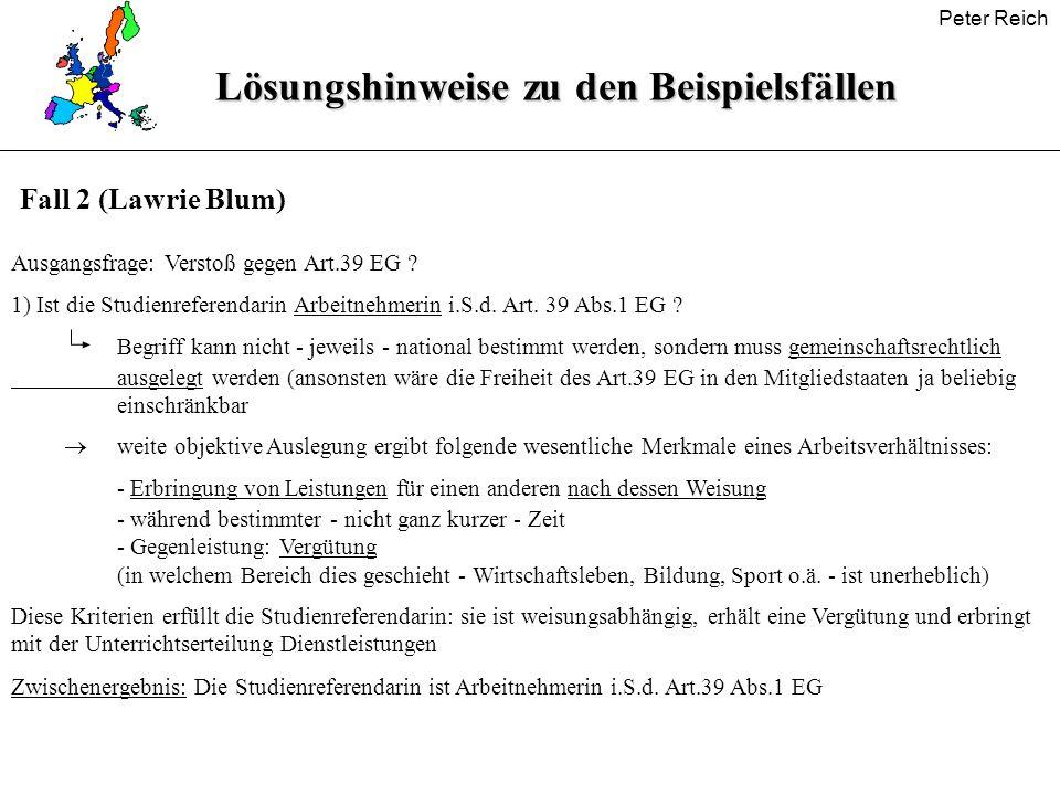 Peter ReichLösungshinweise zu den Beispielsfällen Ausgangsfrage: Verstoß gegen Art.39 EG ? 1) Ist die Studienreferendarin Arbeitnehmerin i.S.d. Art. 3