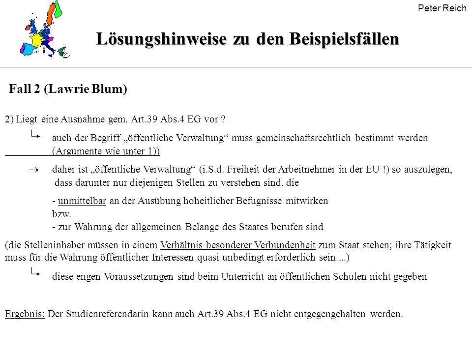 Peter Reich Lösungshinweise zu den Beispielsfällen 2) Liegt eine Ausnahme gem. Art.39 Abs.4 EG vor ? auch der Begriff öffentliche Verwaltung muss geme