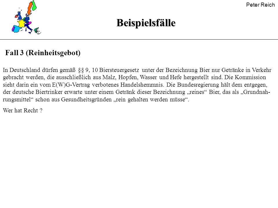 Peter Reich Fall 3 (Reinheitsgebot) In Deutschland dürfen gemäß §§ 9, 10 Biersteuergesetz unter der Bezeichnung Bier nur Getränke in Verkehr gebracht