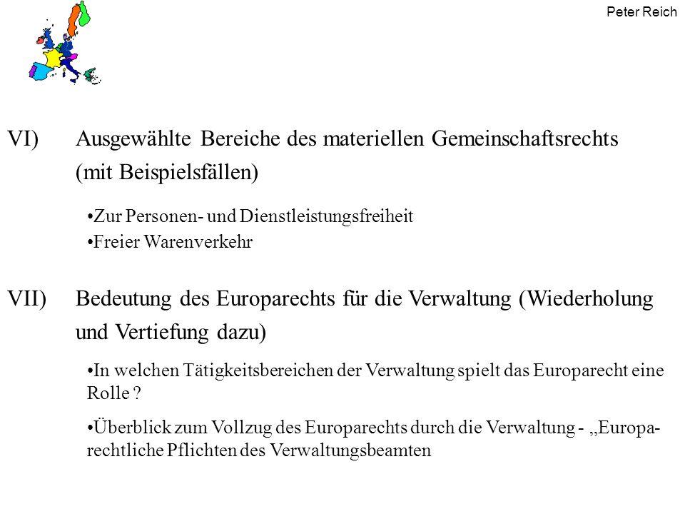 Peter Reich Zum Vollzug des Europarechts durch die Verwaltung B] Sekundärrecht 1) Direkter Vollzug Verordnungen Richtlinien nur dann, wenn ihnen unmittelbare Wirksamkeit zukommt 2) Mittelbarer Vollzug Vorschriften des deutschen Rechts, die eine Richtlinie der EG umgesetzt haben, sind im Lichte von Wortlaut und Zweck der Richtlinie auszulegen (wird aus Art.10 EG abgeleitet) Innerstaatliche Vorschriften des Verwaltungsverfahrensrechts sind so anzuwenden, dass das Gemeinschaftsrecht effektiv vollzogen wird (!) dies ist anhand der Kriterien zu ermitteln, die der EuGH dazu entwickelt hat Umsetzung von EG-Richtlinien durch Verwaltungsvorschriften (Ausnahmefall !)