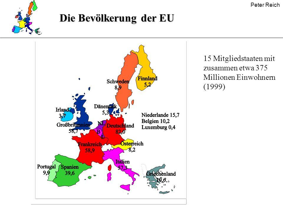 Peter Reich Die Bevölkerung der EU 15 Mitgliedstaaten mit zusammen etwa 375 Millionen Einwohnern (1999)