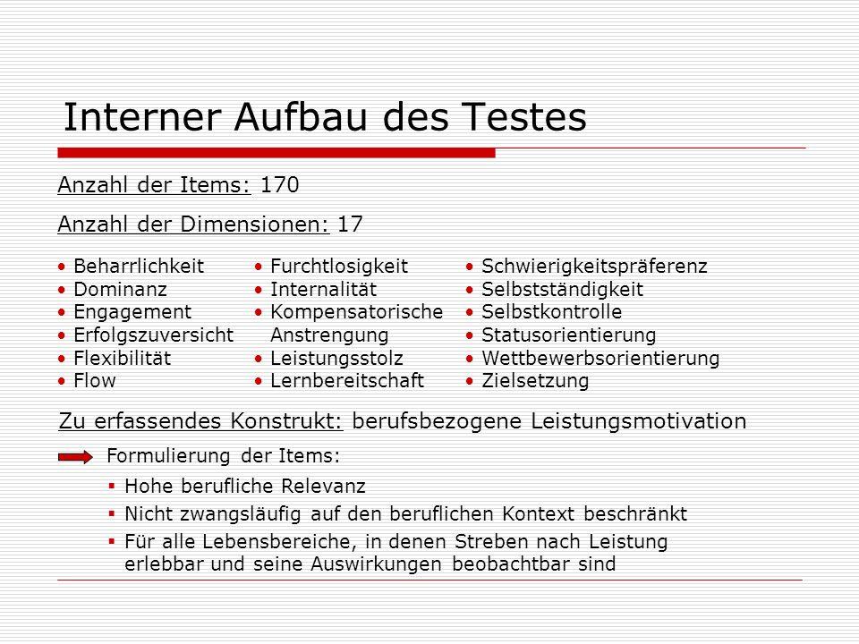 Interner Aufbau des Testes Anzahl der Items: 170 Anzahl der Dimensionen: 17 Zu erfassendes Konstrukt: berufsbezogene Leistungsmotivation Formulierung