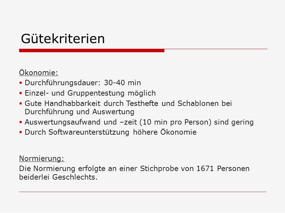 Gütekriterien Ökonomie: Durchführungsdauer: 30-40 min Einzel- und Gruppentestung möglich Gute Handhabbarkeit durch Testhefte und Schablonen bei Durchf