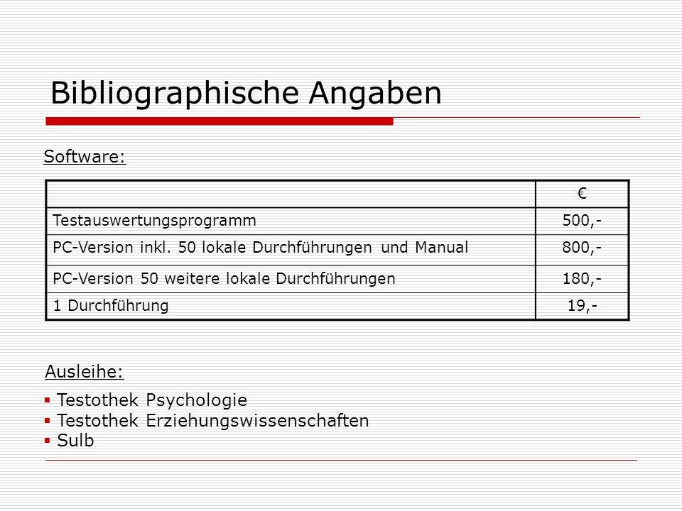 Bibliographische Angaben Software: Testauswertungsprogramm500,- PC-Version inkl. 50 lokale Durchführungen und Manual800,- PC-Version 50 weitere lokale
