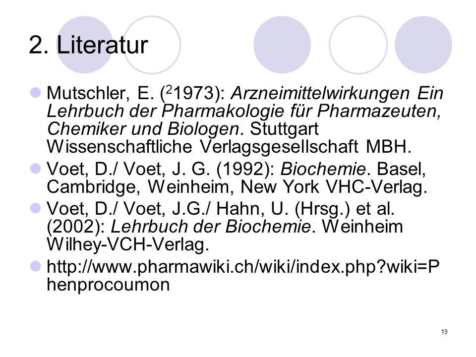 19 2. Literatur Mutschler, E. ( 2 1973): Arzneimittelwirkungen Ein Lehrbuch der Pharmakologie für Pharmazeuten, Chemiker und Biologen. Stuttgart Wisse