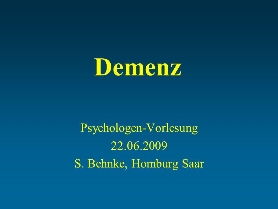 Demenz Psychologen-Vorlesung 22.06.2009 S. Behnke, Homburg Saar
