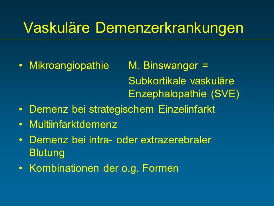 Vaskuläre Demenzerkrankungen MikroangiopathieM. Binswanger = Subkortikale vaskuläre Enzephalopathie (SVE) Demenz bei strategischem Einzelinfarkt Multi