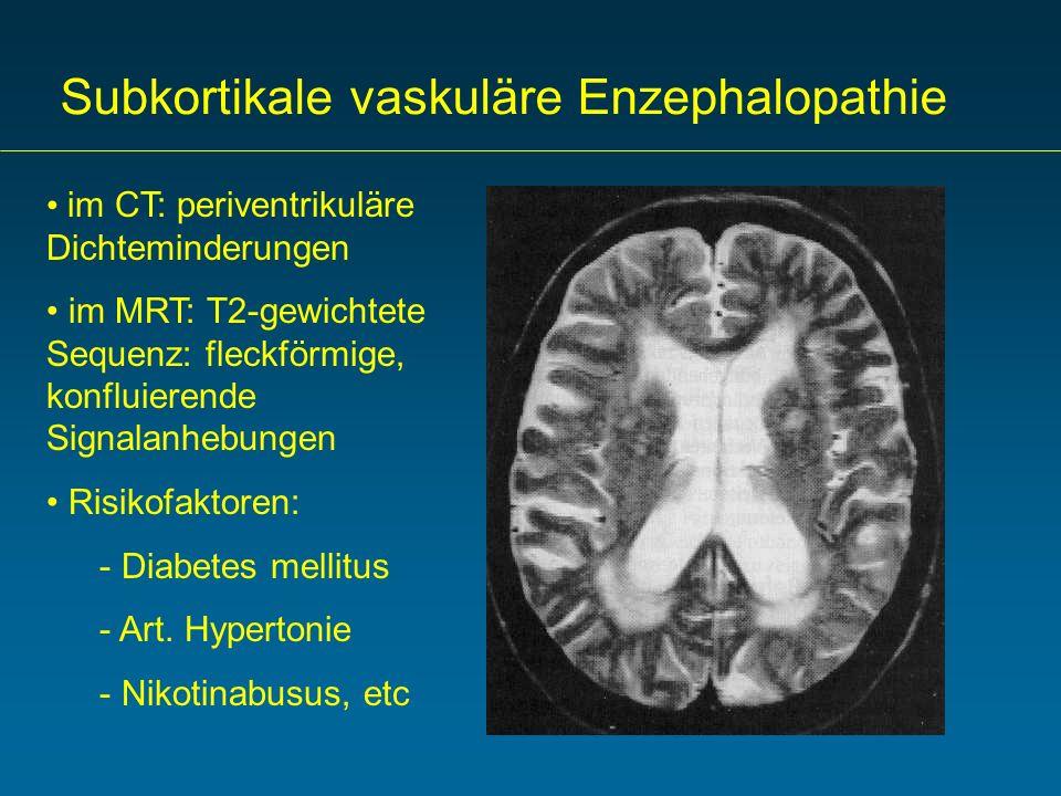 Subkortikale vaskuläre Enzephalopathie im CT: periventrikuläre Dichteminderungen im MRT: T2-gewichtete Sequenz: fleckförmige, konfluierende Signalanhe