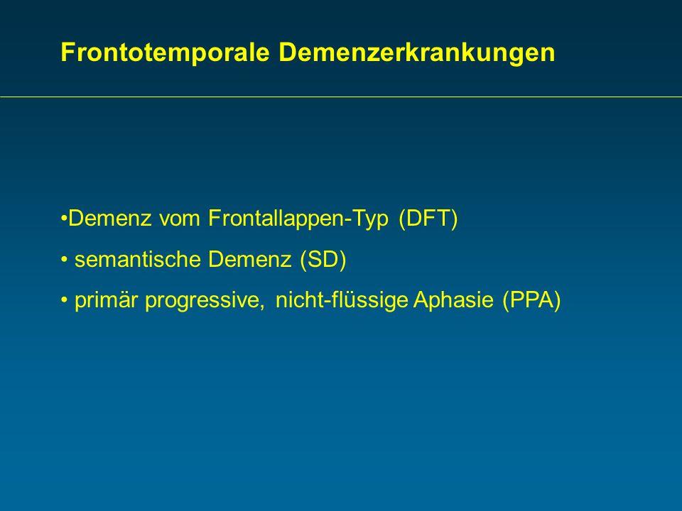 Frontotemporale Demenzerkrankungen Demenz vom Frontallappen-Typ (DFT) semantische Demenz (SD) primär progressive, nicht-flüssige Aphasie (PPA)