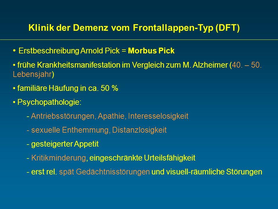 Erstbeschreibung Arnold Pick = Morbus Pick frühe Krankheitsmanifestation im Vergleich zum M. Alzheimer (40. – 50. Lebensjahr) familiäre Häufung in ca.