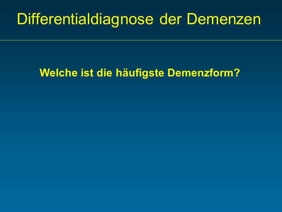 Differentialdiagnose der Demenzen Welche ist die häufigste Demenzform?