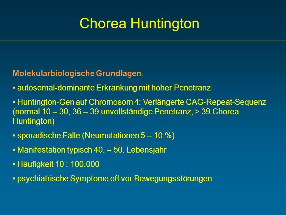 Chorea Huntington Molekularbiologische Grundlagen: autosomal-dominante Erkrankung mit hoher Penetranz Huntington-Gen auf Chromosom 4: Verlängerte CAG-