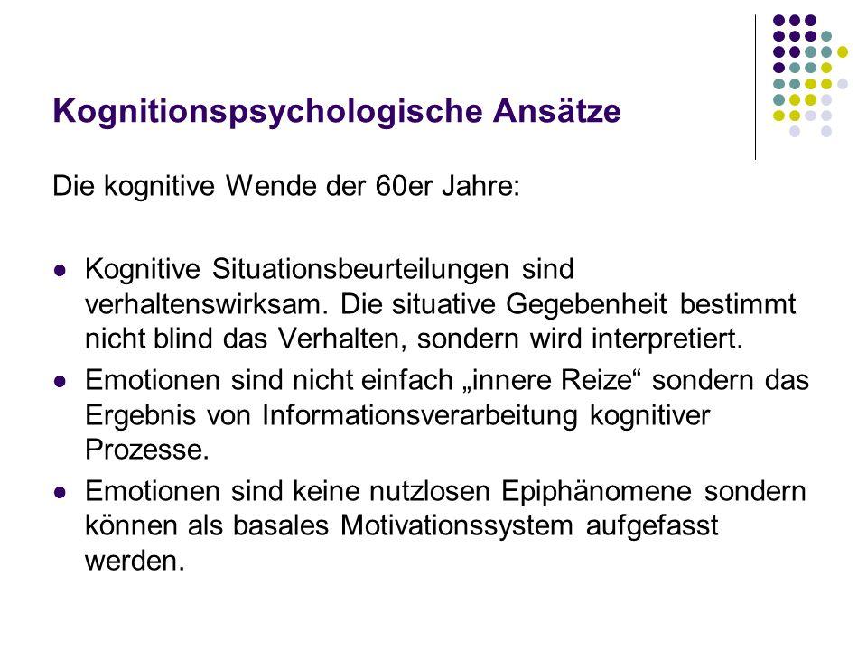 Kognitionspsychologische Ansätze Die kognitive Wende der 60er Jahre: Kognitive Situationsbeurteilungen sind verhaltenswirksam. Die situative Gegebenhe