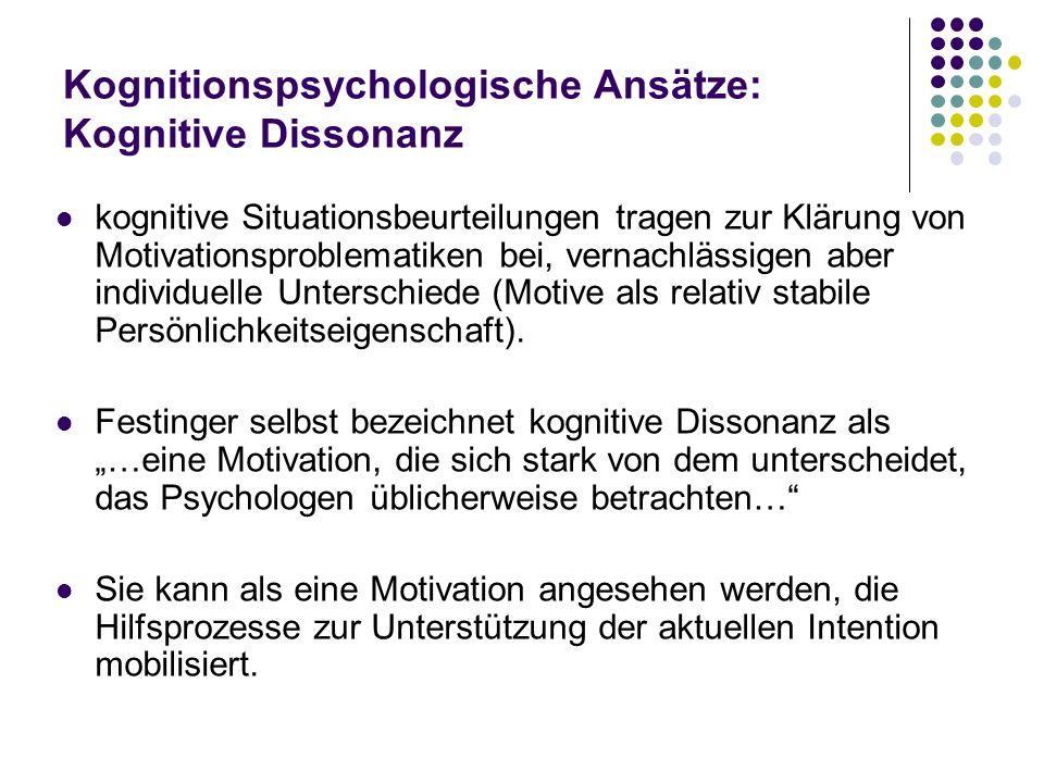 Kognitionspsychologische Ansätze: Kognitive Dissonanz kognitive Situationsbeurteilungen tragen zur Klärung von Motivationsproblematiken bei, vernachlä