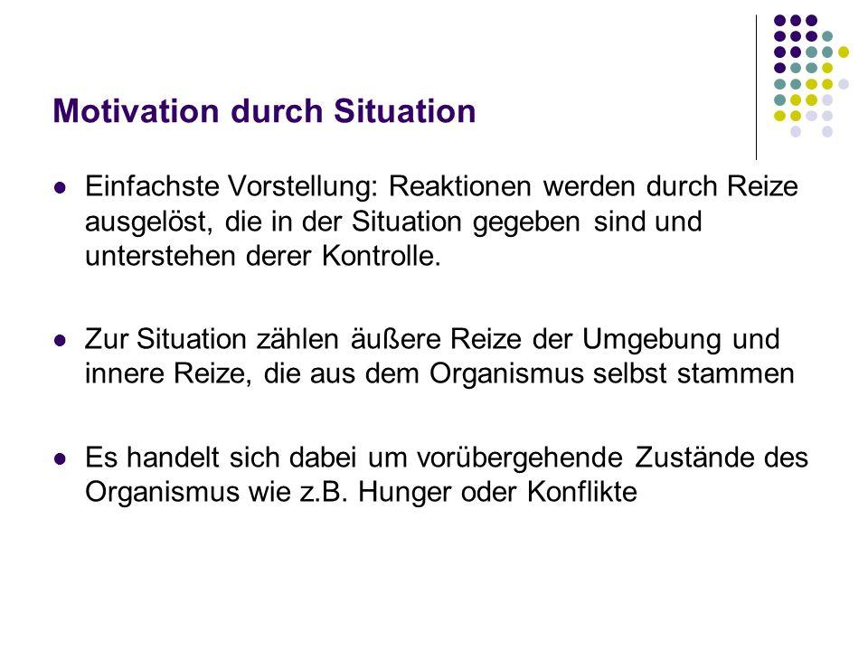 Motivation durch Situation Einfachste Vorstellung: Reaktionen werden durch Reize ausgelöst, die in der Situation gegeben sind und unterstehen derer Ko
