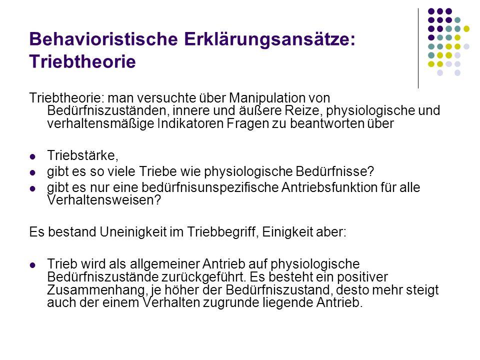 Behavioristische Erklärungsansätze: Triebtheorie Triebtheorie: man versuchte über Manipulation von Bedürfniszuständen, innere und äußere Reize, physio