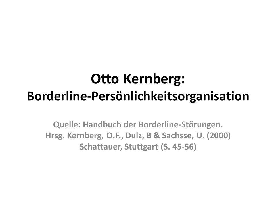 Otto Kernberg: Borderline-Persönlichkeitsorganisation Quelle: Handbuch der Borderline-Störungen. Hrsg. Kernberg, O.F., Dulz, B & Sachsse, U. (2000) Sc
