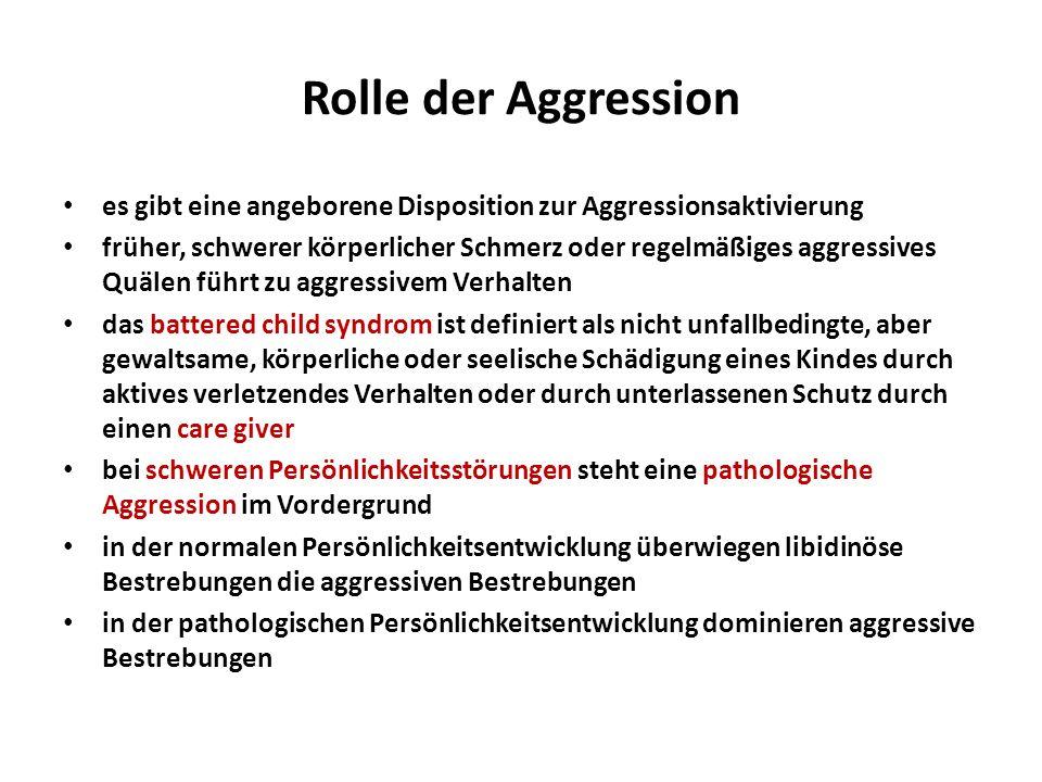 Rolle der Aggression es gibt eine angeborene Disposition zur Aggressionsaktivierung früher, schwerer körperlicher Schmerz oder regelmäßiges aggressive