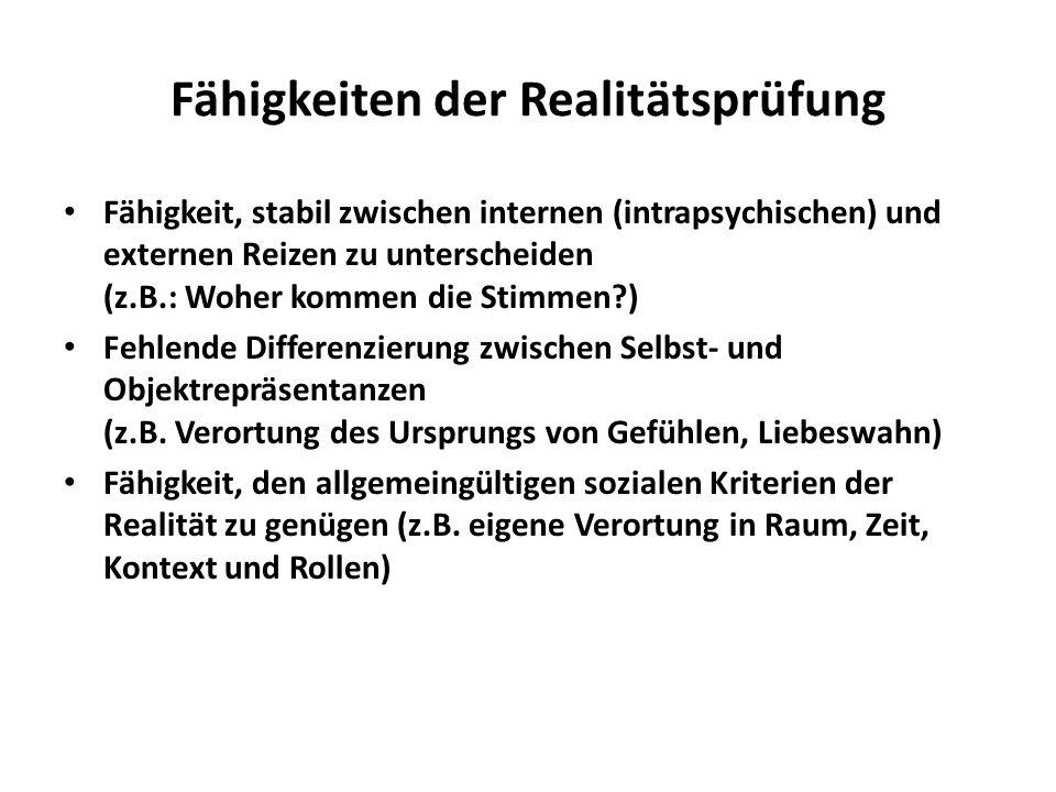 Fähigkeiten der Realitätsprüfung Fähigkeit, stabil zwischen internen (intrapsychischen) und externen Reizen zu unterscheiden (z.B.: Woher kommen die S