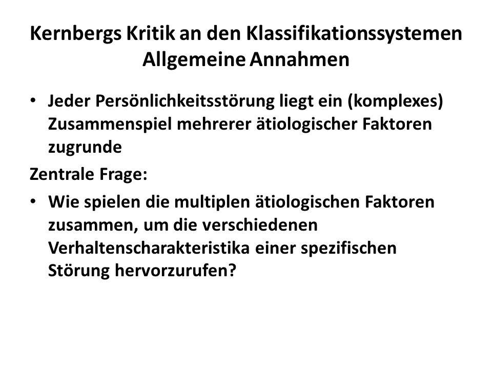 Kernbergs Kritik an den Klassifikationssystemen Allgemeine Annahmen Jeder Persönlichkeitsstörung liegt ein (komplexes) Zusammenspiel mehrerer ätiologi