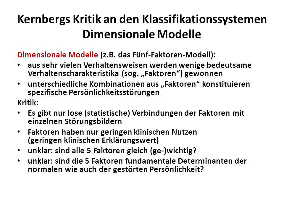 Kernbergs Kritik an den Klassifikationssystemen Dimensionale Modelle Dimensionale Modelle (z.B. das Fünf-Faktoren-Modell): aus sehr vielen Verhaltensw