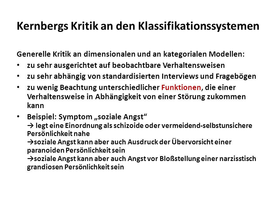 Kernbergs Kritik an den Klassifikationssystemen Generelle Kritik an dimensionalen und an kategorialen Modellen: zu sehr ausgerichtet auf beobachtbare