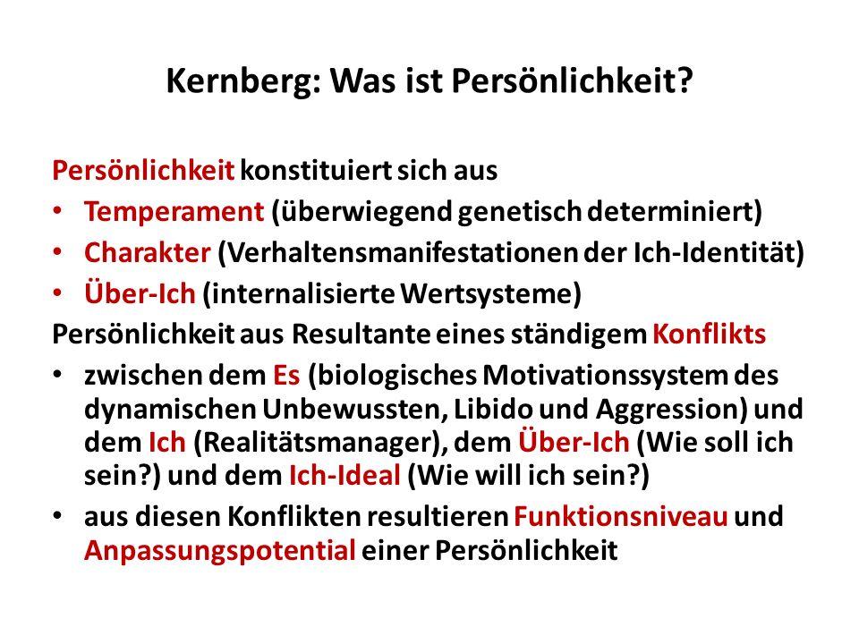 Kernberg: Was ist Persönlichkeit? Persönlichkeit konstituiert sich aus Temperament (überwiegend genetisch determiniert) Charakter (Verhaltensmanifesta