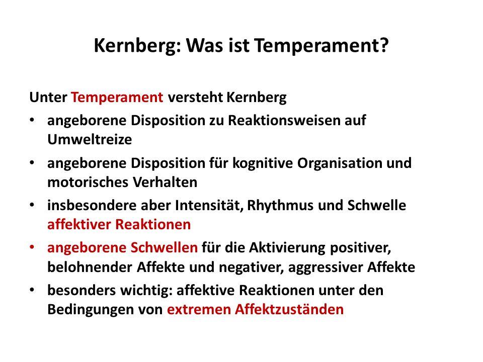 Kernberg: Was ist Temperament? Unter Temperament versteht Kernberg angeborene Disposition zu Reaktionsweisen auf Umweltreize angeborene Disposition fü