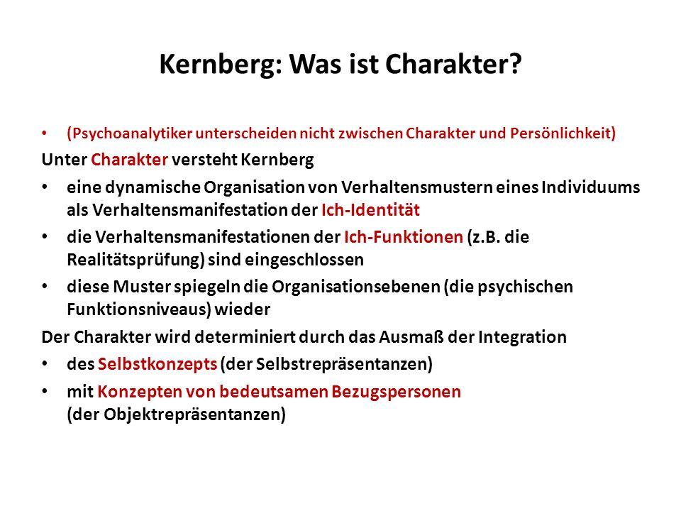 Kernberg: Was ist Charakter? (Psychoanalytiker unterscheiden nicht zwischen Charakter und Persönlichkeit) Unter Charakter versteht Kernberg eine dynam