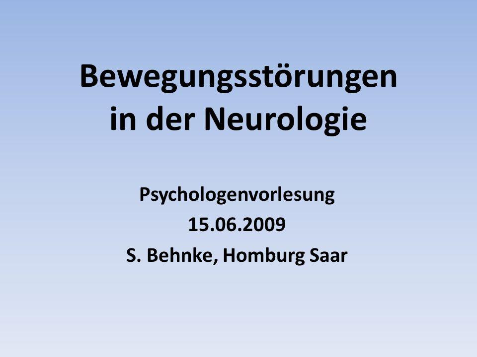 Bewegungsstörungen in der Neurologie Psychologenvorlesung 15.06.2009 S. Behnke, Homburg Saar