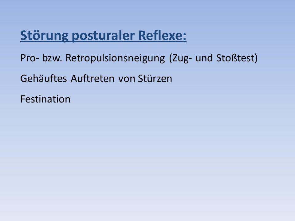 Störung posturaler Reflexe: Pro- bzw. Retropulsionsneigung (Zug- und Stoßtest) Gehäuftes Auftreten von Stürzen Festination