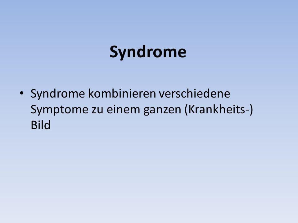 Syndrome Syndrome kombinieren verschiedene Symptome zu einem ganzen (Krankheits-) Bild