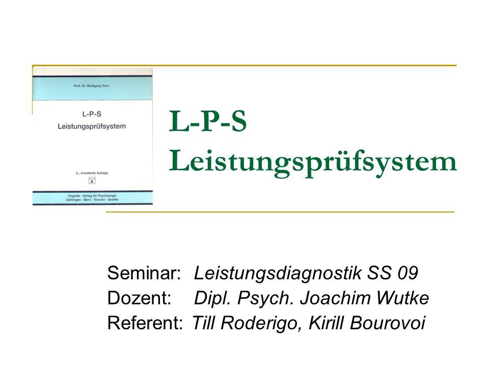 L-P-S Leistungsprüfsystem Seminar: Leistungsdiagnostik SS 09 Dozent: Dipl. Psych. Joachim Wutke Referent: Till Roderigo, Kirill Bourovoi