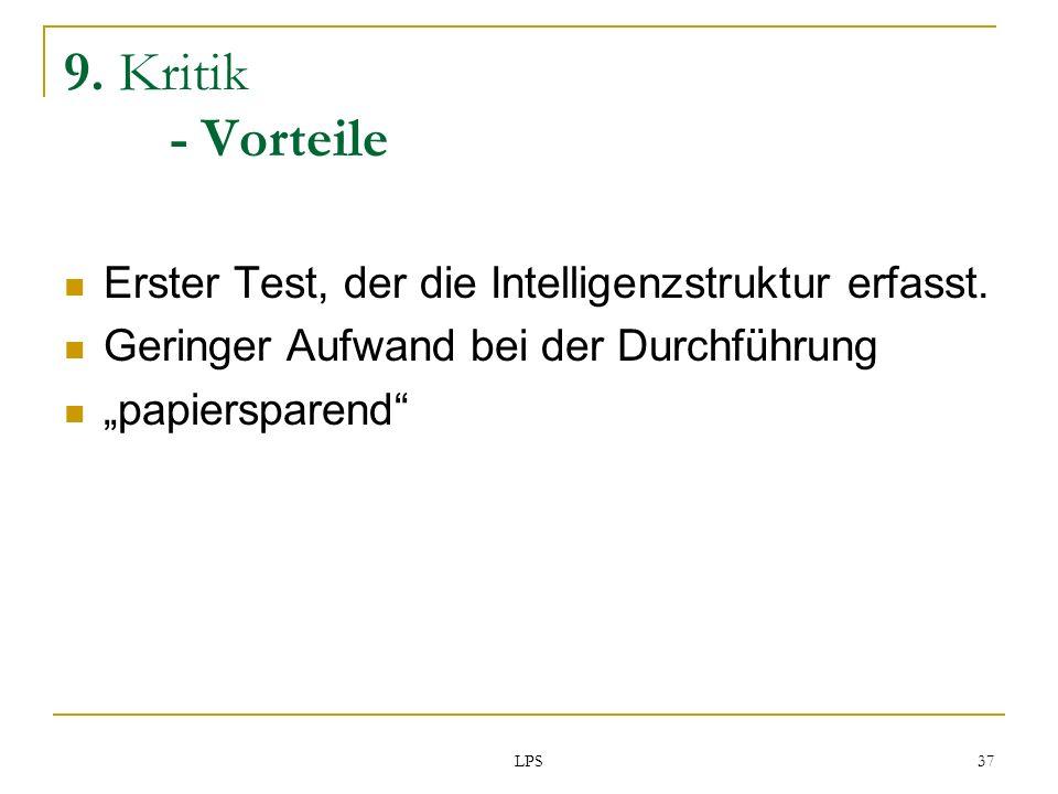 LPS 37 9. Kritik - Vorteile Erster Test, der die Intelligenzstruktur erfasst. Geringer Aufwand bei der Durchführung papiersparend