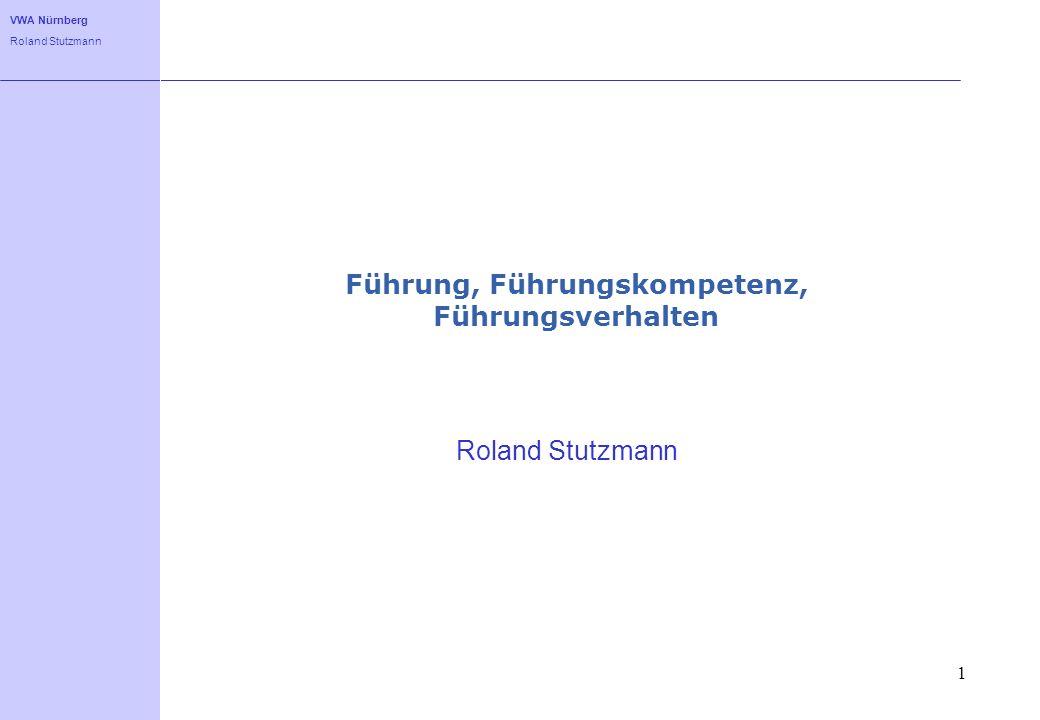 VWA Nürnberg Roland Stutzmann 1 Führung, Führungskompetenz, Führungsverhalten Roland Stutzmann