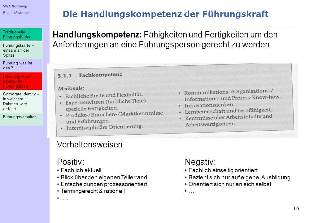 VWA Nürnberg Roland Stutzmann Die Handlungskompetenz der Führungskraft 16 Traditionelle Führungsbilder Führungskräfte – einsam an der Spitze Führung w