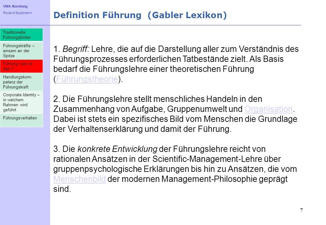 VWA Nürnberg Roland Stutzmann Definition Führung (Gabler Lexikon) 7 1. Begriff: Lehre, die auf die Darstellung aller zum Verständnis des Führungsproze