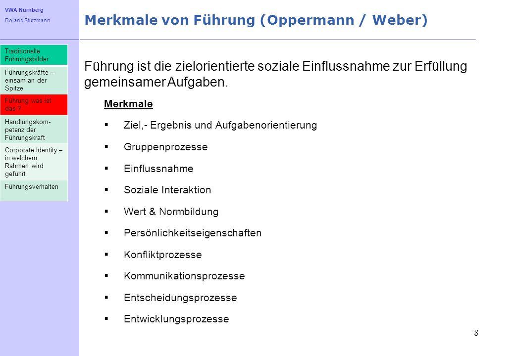 VWA Nürnberg Roland Stutzmann Merkmale von Führung (Oppermann / Weber) 8 Führung ist die zielorientierte soziale Einflussnahme zur Erfüllung gemeinsam