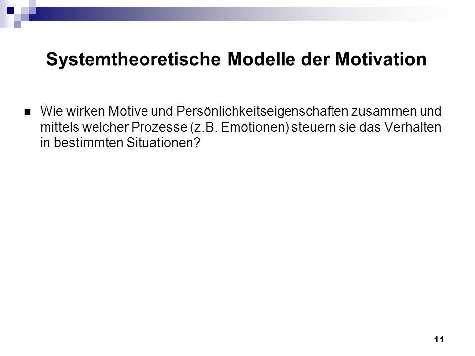 11 Systemtheoretische Modelle der Motivation Wie wirken Motive und Persönlichkeitseigenschaften zusammen und mittels welcher Prozesse (z.B.