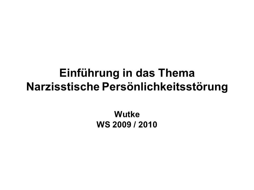 Einführung in das Thema Narzisstische Persönlichkeitsstörung Wutke WS 2009 / 2010