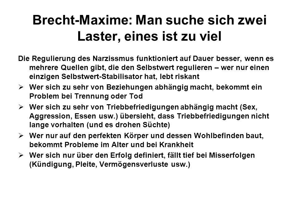 Brecht-Maxime: Man suche sich zwei Laster, eines ist zu viel Die Regulierung des Narzissmus funktioniert auf Dauer besser, wenn es mehrere Quellen gib