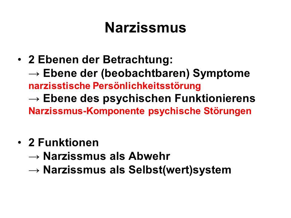 Narzissmus 2 Ebenen der Betrachtung: Ebene der (beobachtbaren) Symptome narzisstische Persönlichkeitsstörung Ebene des psychischen Funktionierens Narzissmus-Komponente psychische Störungen 2 Funktionen Narzissmus als Abwehr Narzissmus als Selbst(wert)system