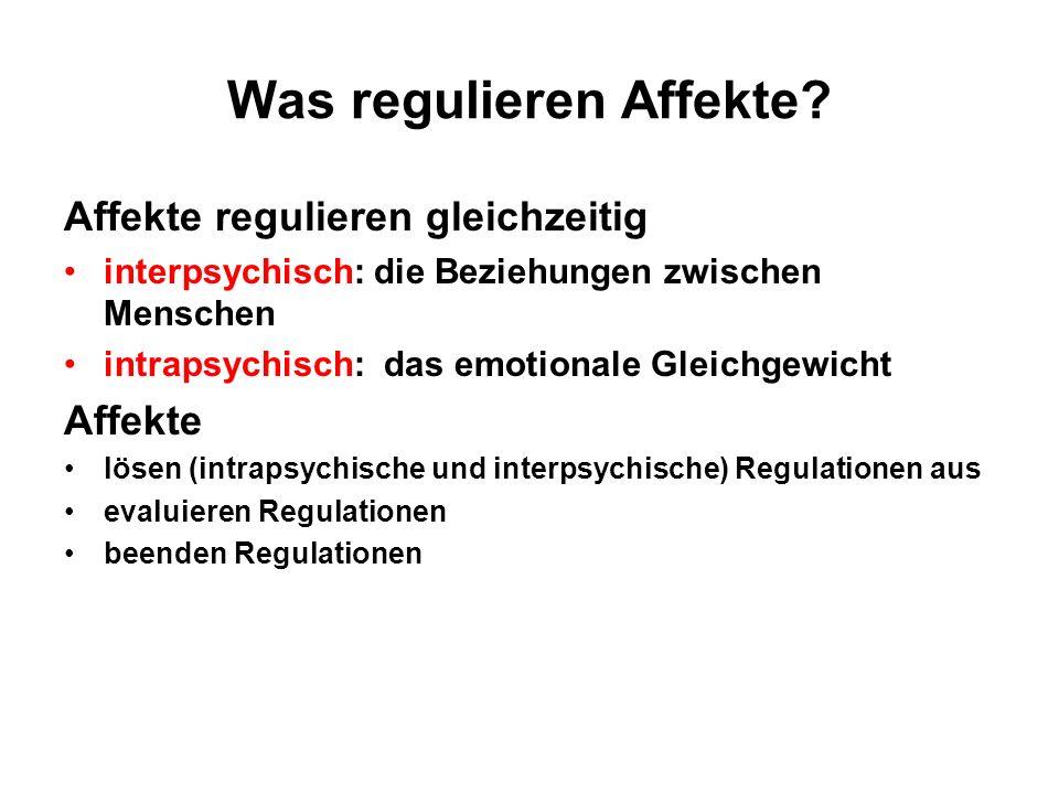 Was regulieren Affekte? Affekte regulieren gleichzeitig interpsychisch: die Beziehungen zwischen Menschen intrapsychisch: das emotionale Gleichgewicht