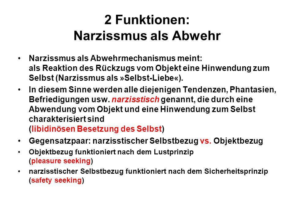 2 Funktionen: Narzissmus als Abwehr Narzissmus als Abwehrmechanismus meint: als Reaktion des Rückzugs vom Objekt eine Hinwendung zum Selbst (Narzissmus als »Selbst-Liebe«).